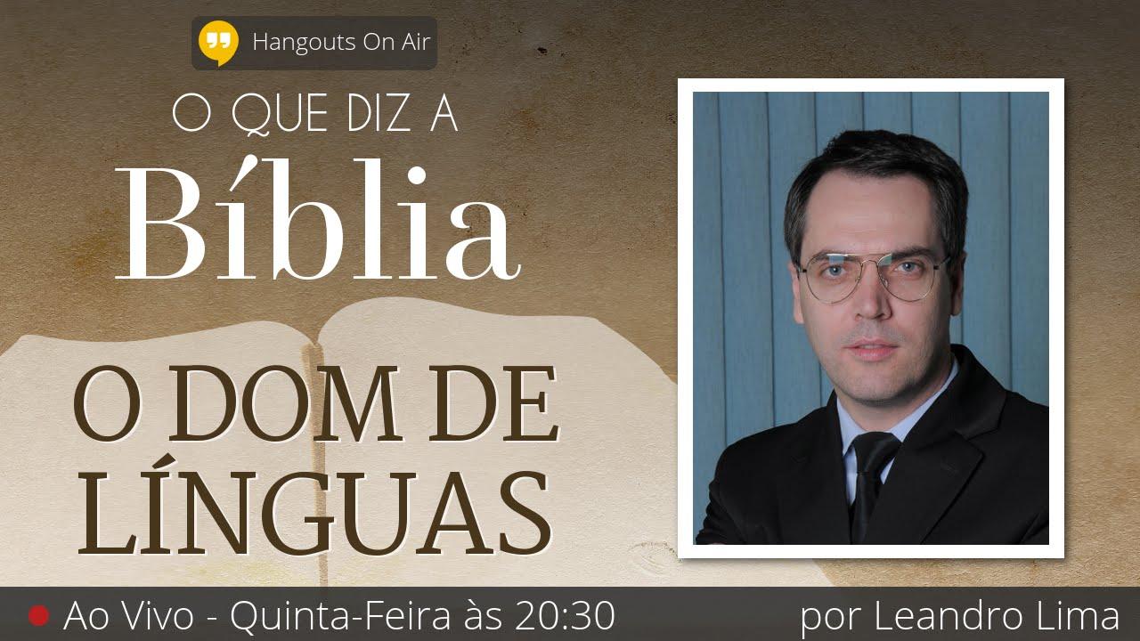 O Que Diz a Bíblia: O Dom de Línguas - por Leandro Lima