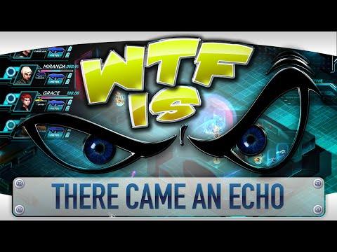 ► WTF Is... - There Came An Echo ?