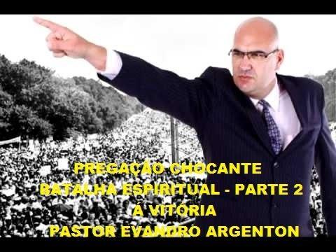 PREGAÇÃO CHOCANTE — BATALHA ESPIRITUAL — PARTE 2 — PR. EVANDRO ARGENTON