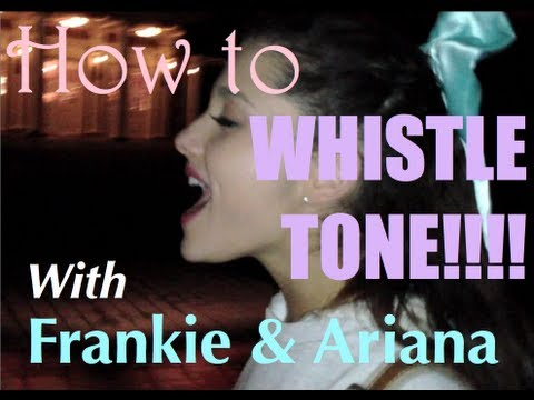 How to Whistle Tone!!!! With Frankie & Ariana Grande