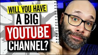 Will YOU Have A Big YouTube Channel? - 5 Signs You'll Make It