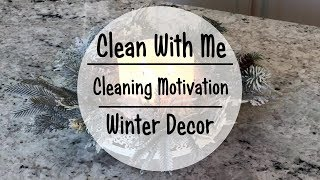 Clean With Me // Cleaning Motivation // Winter Decor