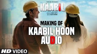 "Audio Making Of ""Kaabil Hoon"" Song | Kaabil | Hrithik Roshan, Yami Gautam | Jubin Nautiyal, Palak"