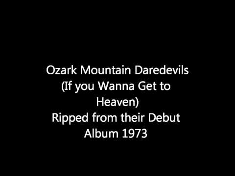 Ozark Mountain Daredevils ( If You Wanna Get to Heaven)