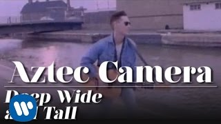 Клип Aztec Camera - Deep, Wide & Tall