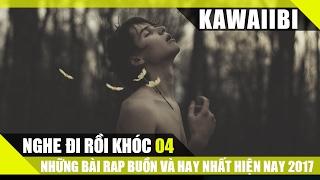 NGHE ĐI RỒI KHÓC (Phần 4) - Tuyển Tập Những Bài Nhạc Rap Hay Và Buồn Nhất Hiện Nay 2017