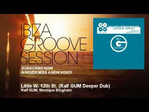 Ralf GUM, Monique Bingham - Little W. 12th St. - Ralf GUM Deeper Dub - IbizaGrooveSession