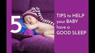 TIPS TO HELP YOUR BABY HAVE A GOOD SLEEP
