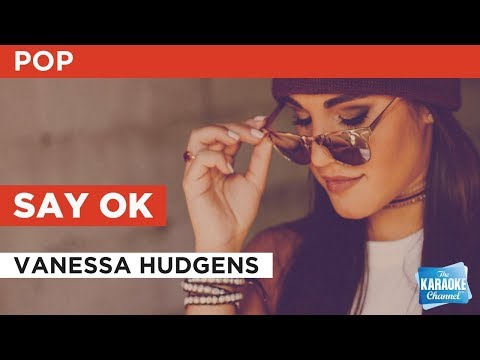 Say OK in the Style of Vanessa Anne Hudgens with lyrics (no...