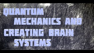 Science Documentary: Creating Brain Systems,Quantum Computing, Quantum mechanics and Consciousness