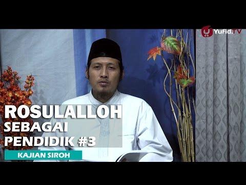 Kajian Sejarah Nabi: Kepribadian Rosullah Sebagai Pendidik Bag 3 - Ustadz Zaid Susanto