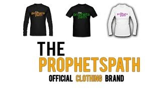 TheProphetsPath Official Clothing Is Here!- PLEASE WATCH