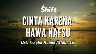 """""""Cinta Karena Hawa Nafsu"""" - Ust. Tengku Hanan Attaki, Lc."""