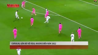 Tin Thể Thao 24h Hôm Nay (7h - 19/9): CARVAJAL Gắn Bó Với Real Madrid Đến Năm 2022