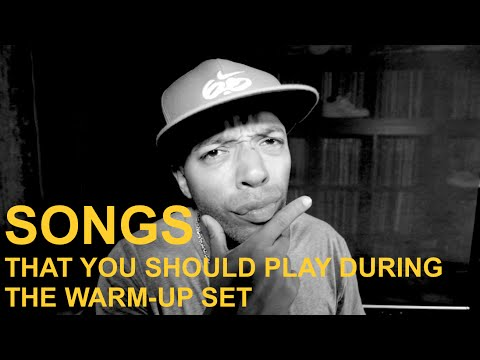 The songs you should play during the warm-up set