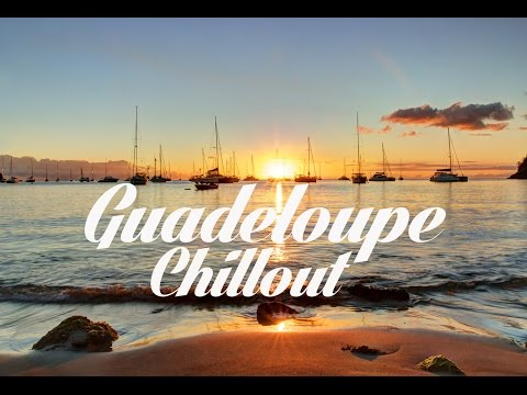 Beautiful GUADELOUPE Chillout and Lounge Mix 2014