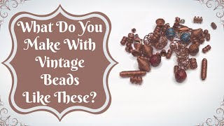 What Do You Make With Vintage Beads Like These?