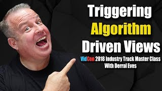 Triggering Algorithm Driven Views on YouTube | Featuring Derral Eves at Vidcon 2018