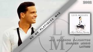 Watch Luis Miguel No Me Platiques Mas video