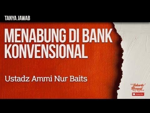 Tanya Jawab : Menabung di Bank Konvensional - Ustadz Ammi Nur Baits