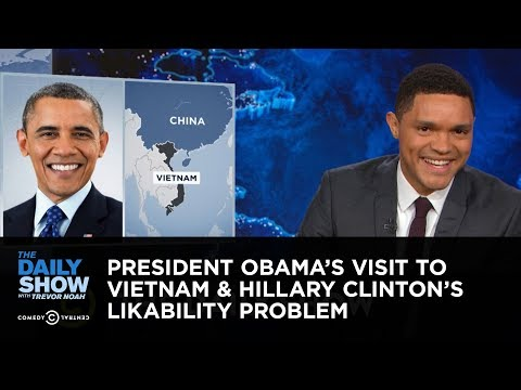 The Daily Show - President Obama's Visit to Vietnam & Hillary Clinton's Likability Problem