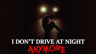 """I don't drive at night anymore"" Creepypasta"