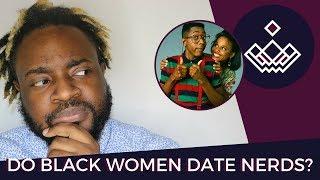 Black Women Don't Date Nerds?