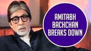 Amitabh Bachchan confesses that he broke down!