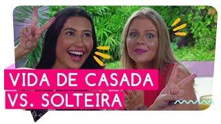 VIDA DE SOLTEIRA VS. VIDA DE CASADA   LUÍSA SONZA + THAYNARA OG