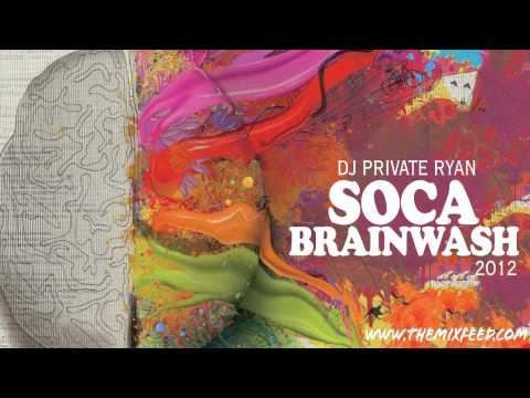 Private Ryan -- Soca Brainwash 2012 (Welcome to Trinidad Pre Carnival Edition) [SOCA 2012 MIX]