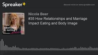 #35 How Relationships and Marriage Impact Eating and Body Image (part 1 of 2)