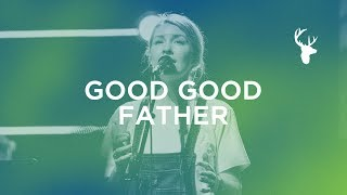 Good Good Father + Spontaneous - Emmy Rose | Bethel Music Worship