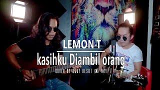 Cover Lagu - LEMON-T KASIHKU DIAMBIL ORANG  COVER BY OJAY BESUT & RAY