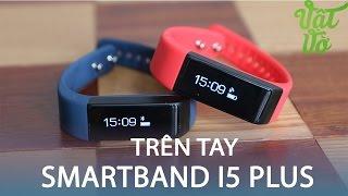 Vật Vờ  Trên tay smartband I5 PLUS: giá rẻ, màn hình cảm ứng