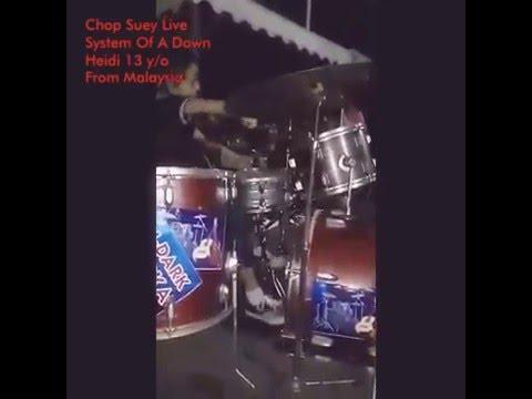 Chop Suey. Live. Heidi 13 Years Old. Malaysia.