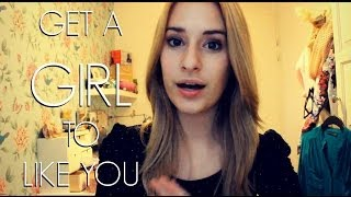 ❤ GET A GIRL TO LIKE YOU!