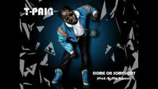 "T-Pain - ""Come On Somebody"""