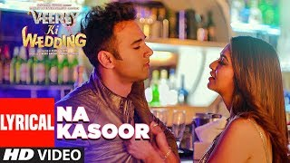 Na Kasoor Lyrical Video | Veerey Ki Wedding | Pulkit Samrat, Jimmy Shergill, Kriti Kharbanda