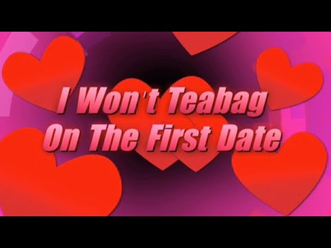 I Won't Teabag On The First Date