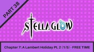 Stella Glow [38] - Chapter 7: A Lambert Holiday Pt. 2 (1/5) - FREE TIME