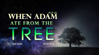 When Adam (A) Ate From The Tree – Powerful Reminder – Bilal Assad