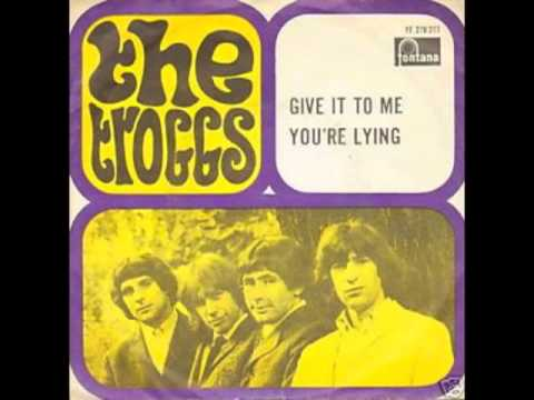 The Troggs Give It To Me