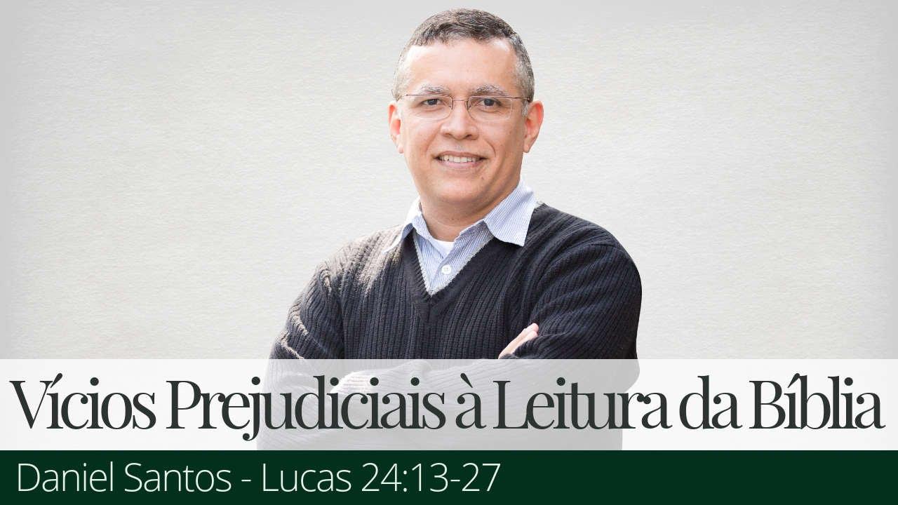 Quatro Vícios Prejudiciais à Leitura da Bíblia - Daniel Santos