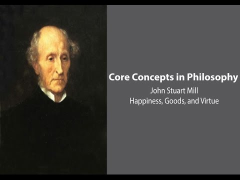 Philosophy Core Concepts: John Stuart Mill, Happiness, Goods, and Virtue
