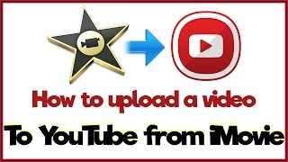 How To Upload A Video To YouTube From iMovie - iMovie Tutorial