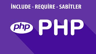 SIFIRDAN PHP DERSLERİ - İNCLUDE - REQUİRE - SABİTLER