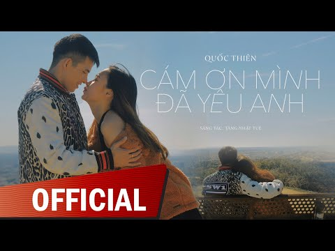 Cám Ơn Mình Đã Yêu Anh - Quốc Thiên | Official Music Video