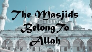 THE MASJIDS BELONG TO ALLAH (SWT)|| SHEIKH KHALID YASIN