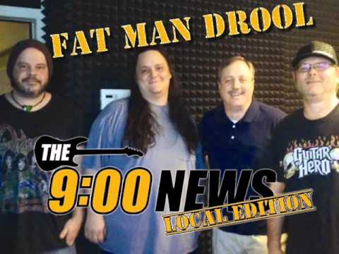 9 O Clock News Local Edition - Fat Man Drool