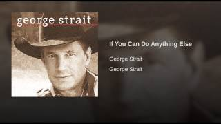 George Strait If You Can Do Anything Else